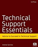 Technical Support Essentials: Advice You Can Use to Succeed in Technical Support (Beginner to Intermediate)