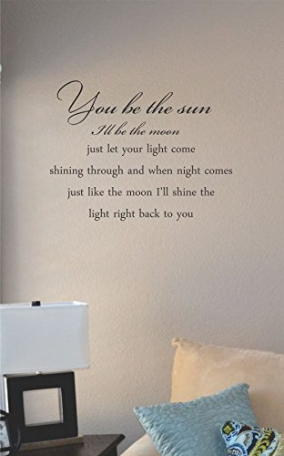 You Be The Sun I'Ll Be The Moon Just Let Your Light Come Shining Through And When Night Comes Just Like The Moon I'Ll Shine The Light Right Back To Youvinyl Wall Art Decal Sticker front-745628