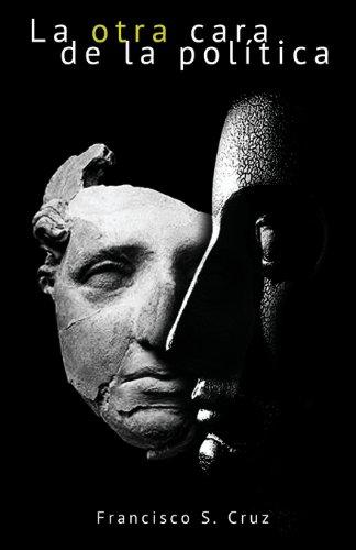 La otra cara de la política  [Cruz, Francisco S.] (Tapa Blanda)