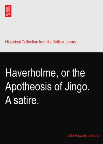 Haverholme, or the Apotheosis of Jingo. A satire. PDF