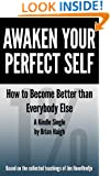 Awaken Your Perfect Self: How to Become Better Than Everybody Else (Kindle Single)