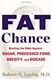 By Robert H. Lustig Fat Chance: Beating the Odds Against Sugar, Processed Food, Obesity, and Disease (1st Edition)
