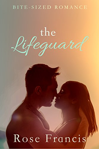 Rose Francis - The Lifeguard: A Novelette (Bite-Sized Romance Book 3)