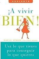 A vivir bien!: Usa lo que tienes para conseguir lo que quieres (Adelante) (Spanish Edition)