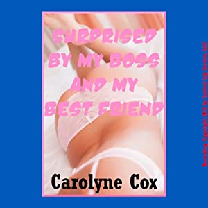 Surprised by My Boss and My Best Friend: A Rough Group Sex Erotica Story | [Carolyne Cox]
