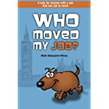 Who Moved My Job?by Mark Kobayashi-Hillary