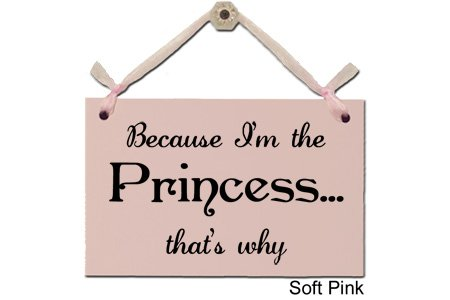 Because I'm The Princess...That's Why - Decorative Sign S-300-P