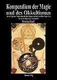 Kompendium der Magie und des Okkultismus: Von der Magie der Chaldäer über die alten Grimoires und das Astrallicht Eliphas Lévis bis zur Psychologie des 20. Jahrhunderts