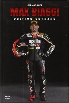 Max Biaggi. L'ultimo corsaro: 9788867760138: Amazon.com: Books