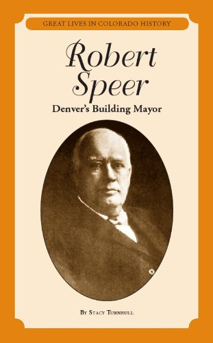 Robert Speer: Denver&#39;s Building Mayor (Great Lives in Colorado History) (Great Lives in Colorado History / Grandes Vidas De La Historia De Colorado)