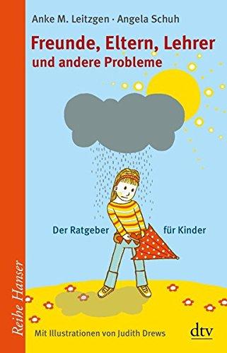 Buch: Freunde, Eltern, Lehrer und andere Probleme - Der Ratgeber für Kinder von Anke M. Leitzgen, Angela Schuh