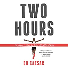 Two Hours: The Quest to Run the Impossible Marathon (       UNABRIDGED) by Ed Caesar Narrated by Fajer Al-Kaisi