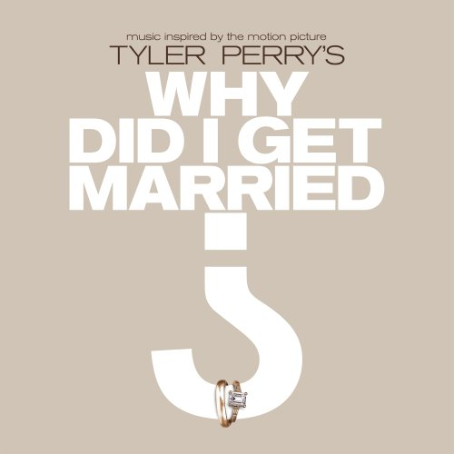 Tyler Perry's: Why Did I Get Married by Various Artists
