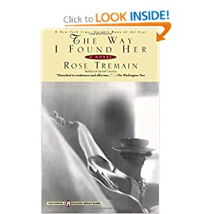 The Way I Found Her Rose Tremain