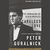 Careless Love: The Unmaking of Elvis Presley | [Peter Guralnick]