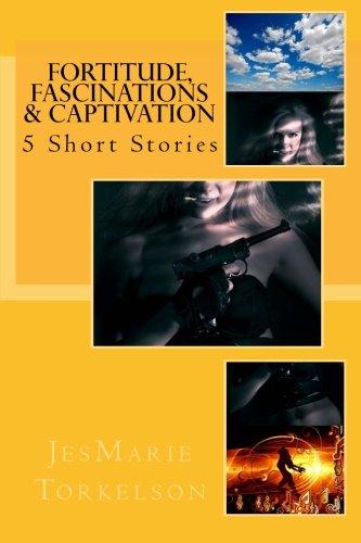 Fortitude, Fascinations & Captivation: 5 Short Stories PDF