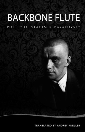 Vladimir Mayakovsky - Backbone Flute: Selected Poetry of Vladimir Mayakovsky