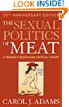 The Sexual Politics of Meat (20th Ann...
