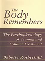 The Body Remembers: The Psychophysiology of Trauma and Trauma Treatment