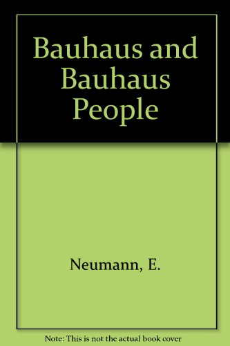 Bauhaus and Bauhaus People: Personal Opinions and Recollections of Former Bauhaus Members and Their Contemporaries