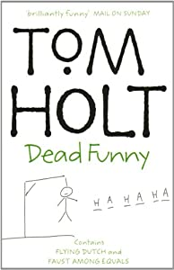 Dead Funny: Tom Holt by Tom Holt
