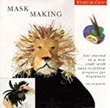 Mask Making: Get Started in a New Craft With Easy-To-Follow Projets for Beginners (Start-a-Craft Series)