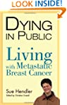 Dying in Public: Living with Metastat...