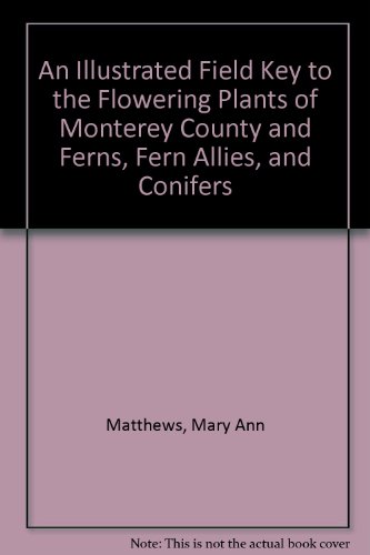 An Illustrated Field Key to the Flowering Plants of Monterey County and Ferns, Fern Allies, and Conifers PDF