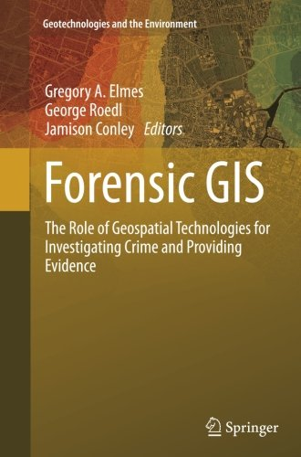 Forensic GIS: The Role of Geospatial Technologies for Investigating Crime and Providing Evidence (Geotechnologies and th