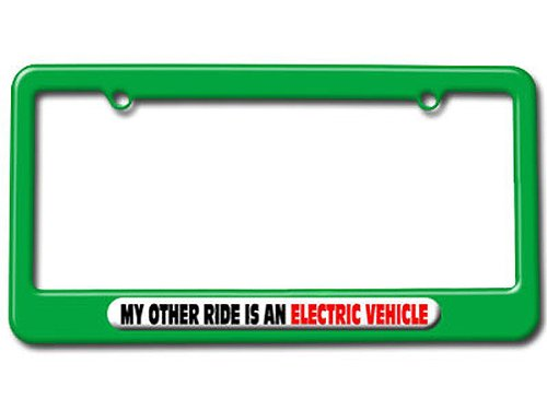 My Other Ride Is An Electric Vehicle License Plate Tag Frame - Color Green