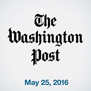Top Stories Daily from The Washington Post, May 25, 2016 Audiomagazin von  The Washington Post Gesprochen von:  The Washington Post