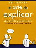 El arte de explicar: cómo presentar y vender con éxito tus ideas, productos y servicios