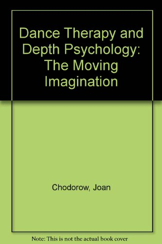 Dance Therapy and Depth Psychology: The Moving Imagination