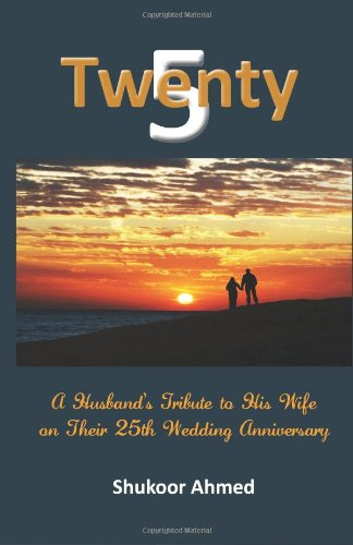 Twenty5: A Husband's Tribute to his Wife on their 25th Wedding Anniversary Paperback – January 5, 2014 by Shukoor Ahmed  (Author)