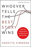 img - for Whoever Tells the Best Story Wins: How to Use Your Own Stories to Communicate with Power and Impact book / textbook / text book