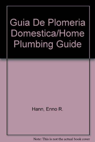 Guia De Plomeria Domestica/Home Plumbing Guide (Spanish Edition)