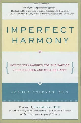 Imperfect Harmony: How to Stay Married for the Sake of Your Children and Still Be Happy