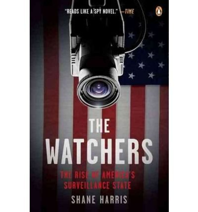 THE WATCHERS: THE RISE OF AMERICA'S SURVEILLANCE STATE{The Watchers: The Rise of America's Surveillance State} BY Harris, Shane(Author)Paperback ON Jan 25 2011