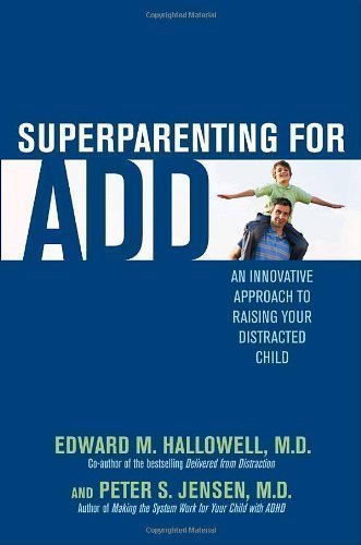 Superparenting for ADD An Innovative Approach to Raising Your Distracted Child by Hallowell M.D., Edward M., Jensen, Peter S. [Ballantine,2008] (Hardcover) PDF