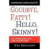 img - for Goodbye, Fatty! Hello, Skinny! How I Lost Weight And Still Ate The Foods I Loved-Without Dieting (Paperback) book / textbook / text book