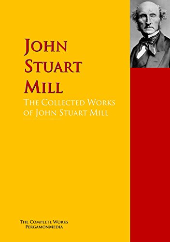 the-collected-works-of-john-stuart-mill-the-complete-works-pergamonmedia-highlights-of-world-literat