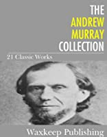 The Andrew Murray Collection: 21 Classic Works (English Edition)