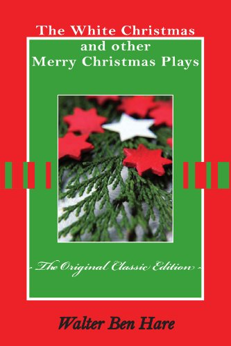 The White Christmas and other Merry Christmas Plays The Original Classic Edition