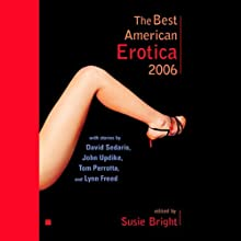 The Best American Erotica 2006 (Unabridged Selections) (       UNABRIDGED) by Kweli Walker, Susie Bright, Steve Almond Narrated by Susie Bright, Ian August, Gabra Zackman, Jeff Mayer