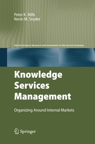 Knowledge Services Management: Organizing Around Internal Markets (Service Science: Research and Innovations in the Serv