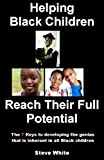 Helping Black Children Reach Their Full Potential: The 7 Keys to developing the genius that is inherent in all black children (0978739442) by Steve White