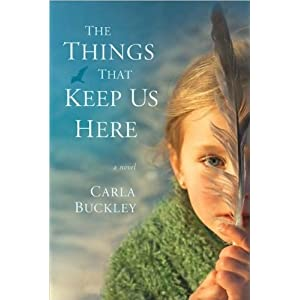 Carla Buckley'sThe Things That Keep Us Here [Hardcover](2010)