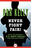 Never Fight Fair!: Inside the Legendary U.S. Navy SEALs-Their Own True Stories