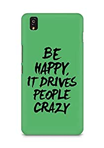 AMEZ be happy it drives people crazy Back Cover For OnePlus X