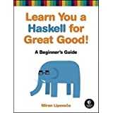 Learn You a Haskell for Great Good!: A Beginner's Guide [LEARN YOU A HASKELL FOR GRT GO] [Paperback]